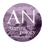 Anthropology Now Podcast Series